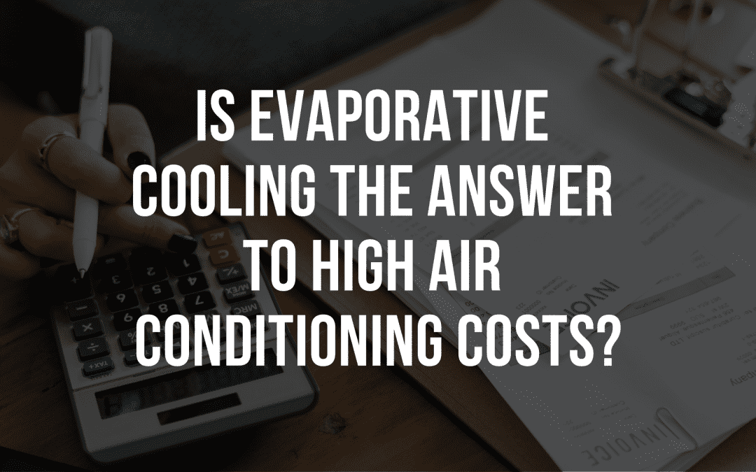 Is evaporative cooling the answer to high air conditioning costs?