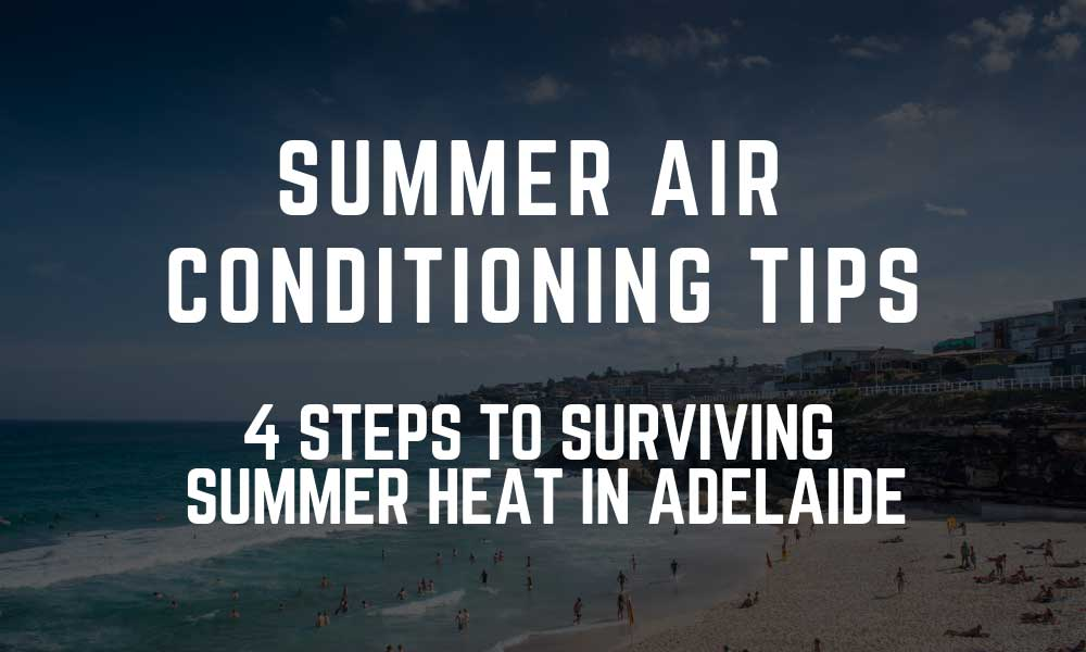 Summer air conditioning tips: 4 steps to surviving summer heat in Adelaide