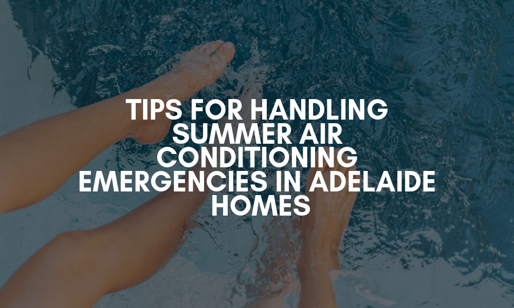 Tips for handling summer air conditioning emergencies in Adelaide